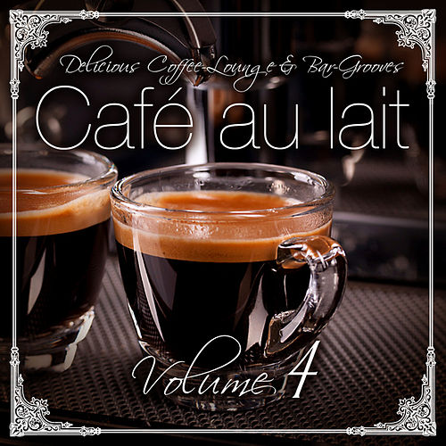 Play & Download Cafe au lait Vol.4 for delicious moments by Various Artists | Napster