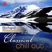 Play & Download Classical Chill Out by Richard Rossbach | Napster