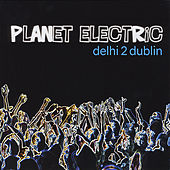 Play & Download Planet Electric by Delhi 2 Dublin | Napster