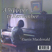 Play & Download A Whisper to Remember by Curtis MacDonald | Napster