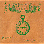 You Linger Your Little Hour And Are Gone by Dan Coyle