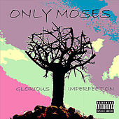 Play & Download Glorious Imperfection by Only Moses | Napster