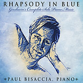Play & Download Rhapsody In Blue - Gershwin's Complete Solo Piano Music by Paul Bisaccia | Napster