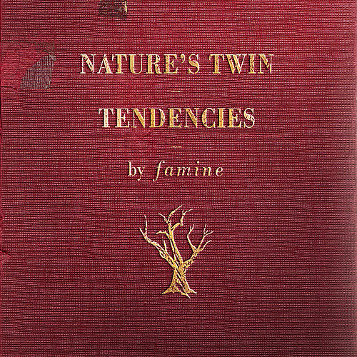 Nature's Twin Tendencies by Famine