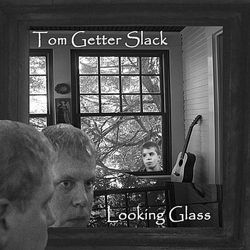 Looking Glass by Tom Getter Slack