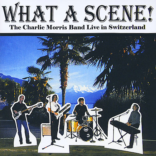 Play & Download What A Scene! by Charlie Morris Band | Napster