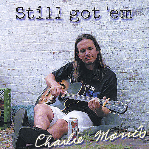 Play & Download Still got 'em by Charlie Morris Band | Napster