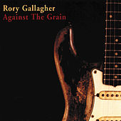 Play & Download Against The Grain by Rory Gallagher | Napster
