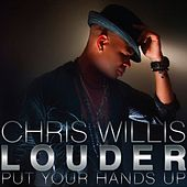 Louder (Put Your Hands Up) by Chris Willis