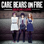 Girls Like It Loud by Care Bears on Fire