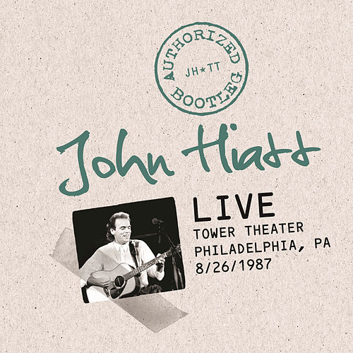Play & Download Authorized Bootleg: Live At The Tower Theater, Philadelphia, PA 8/26/87 by John Hiatt | Napster