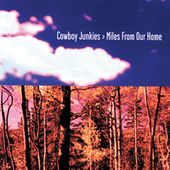 Play & Download Miles From Our Home by Cowboy Junkies | Napster