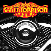 I Gotta Ride by Sam Morrison Band