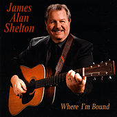 Where I'm Bound by James Alan Shelton