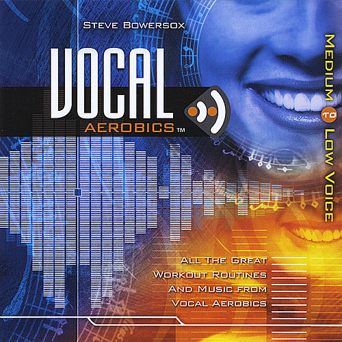 Vocal Aerobics: Exercise Disc - Medium to Low by Steve Bowersox