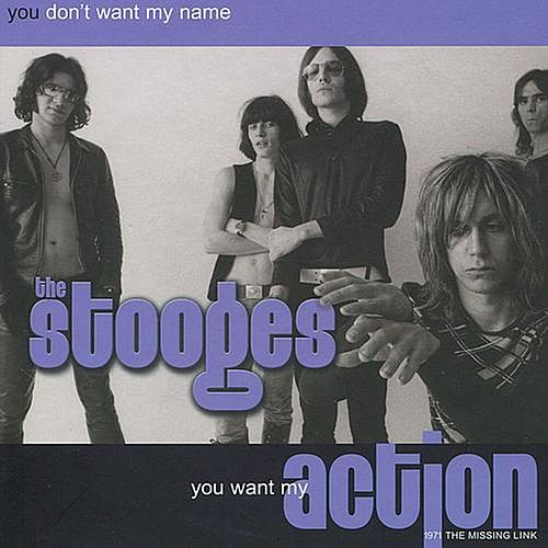 Play & Download You Don't Want My Name, You Want My Action: 1971 The Missing Link by The Stooges | Napster