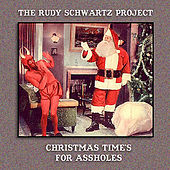 Christmas Time's For Assholes by The Rudy Schwartz Project