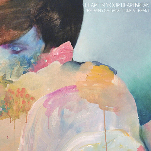 Heart In Your Heartbreak by The Pains of Being Pure at Heart
