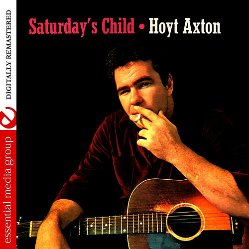 Play & Download Saturday's Child (Digitally Remastered) by Hoyt Axton | Napster
