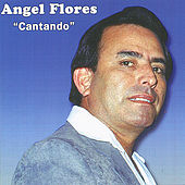 Play & Download Cantando by Angel Flores | Napster
