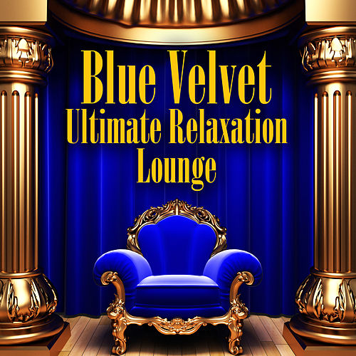 Play & Download Blue Velvet - Ultimate Relaxation Lounge by Various Artists | Napster