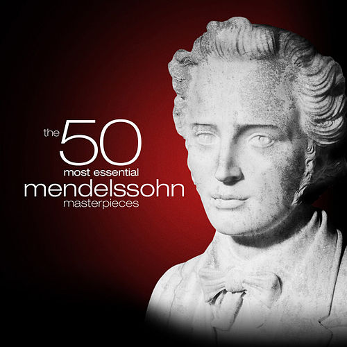 Play & Download The 50 Most Essential Mendelssohn Masterpieces by Various Artists | Napster