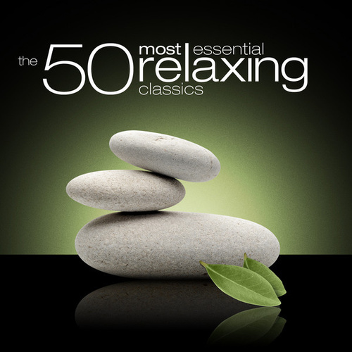 The 50 Most Essential Relaxing Classics by Various Artists