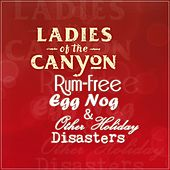 Play & Download Rum-Free Egg Nog & Other Holiday Disasters by Ladies Of The Canyon | Napster