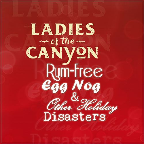 Rum-Free Egg Nog & Other Holiday Disasters by Ladies Of The Canyon