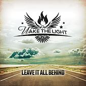 Play & Download Leave It All Behind by Wake The Light | Napster