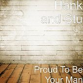 Play & Download Proud To Be Your Man by Hank and Stu | Napster