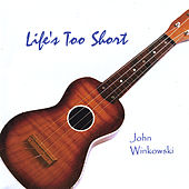 Life's Too Short by John Winkowski