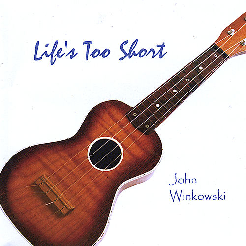 Play & Download Life's Too Short by John Winkowski | Napster