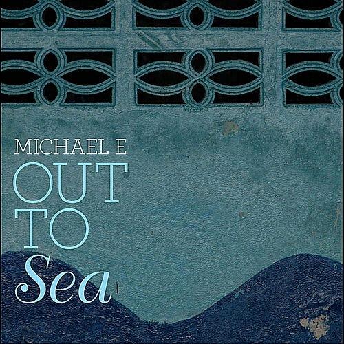 Play & Download Out To Sea by Michael e | Napster