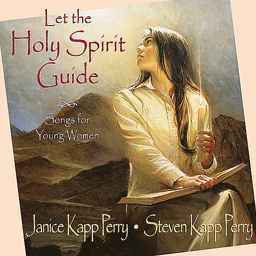 Let the Holy Spirit Guide by Janice Kapp Perry