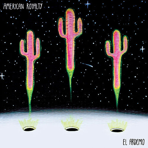 Play & Download El Ardemo by American Royalty | Napster