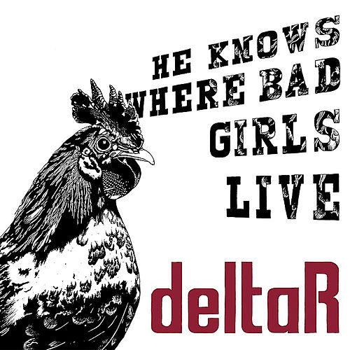 Play & Download He Knows Where the Bad Girls Live by Delta R | Napster