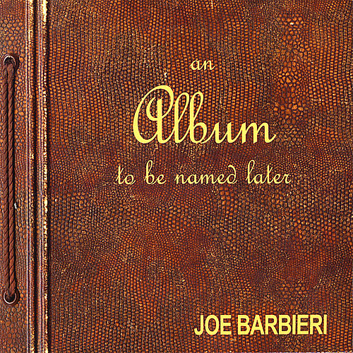 Play & Download An Album To Be Named Later by Joe Barbieri | Napster