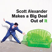 Play & Download Scott Alexander Makes a Big Deal Out of It by Scott Alexander | Napster