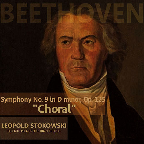 Play & Download Beethoven: Symphony No. 9 in D Minor 'Choral' by Philadelphia Orchestra | Napster