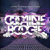 Cocaine Boogie - 24 Kilos Of Underground 80's Dance by Various Artists