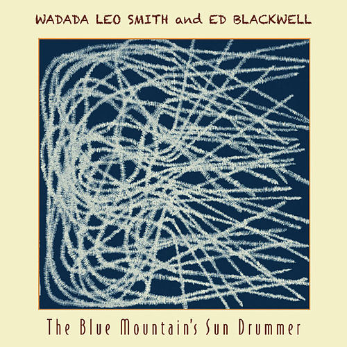 Play & Download The Blue Mountain's Sun Drummer by Wadada Leo Smith | Napster
