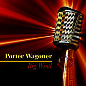 Play & Download Big Wind by Porter Wagoner | Napster