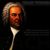 Play & Download Bach: Violin Concerto in E Major, Double Concerto in D Minor, Violin Concerto in A Minor by Yehudi Menuhin | Napster