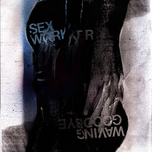 Play & Download Waving Goodbye by Sex Worker | Napster