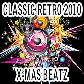 Play & Download Classic Retro 2010 X-Mas Beatz by Various Artists   Napster