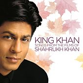 King Khan - Songs From The Films Of Shahrukh Khan by Various Artists