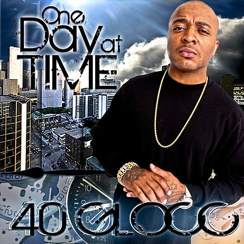 One Day At A Time by 40 Glocc