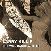 Play & Download She Will Dance With Me by Larry Killip | Napster