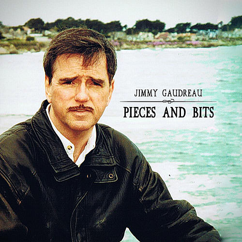 Pieces and Bits by Jimmy Gaudreau